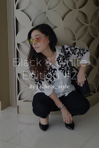 Black & White Edition #2 By rachels_style