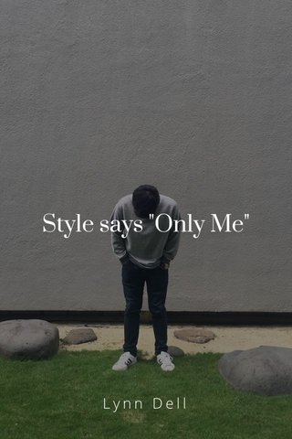 """Style says """"Only Me"""" Lynn Dell"""