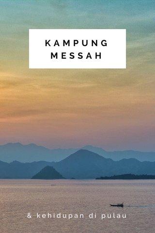 KAMPUNG MESSAH & kehidupan di pulau