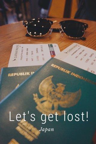 Let's get lost! Japan