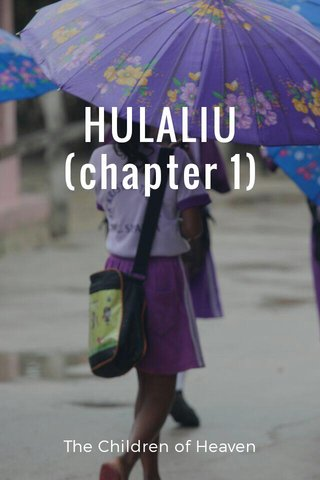 HULALIU (chapter 1) The Children of Heaven