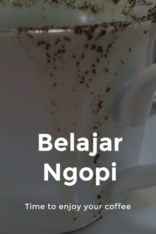 Belajar Ngopi Time to enjoy your coffee