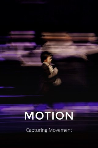 MOTION Capturing Movement
