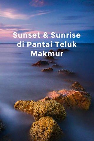 Sunset & Sunrise di Pantai Teluk Makmur