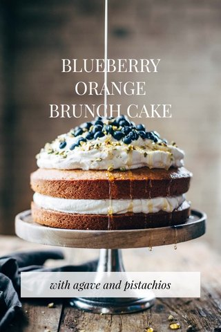 BLUEBERRY ORANGE BRUNCH CAKE with agave and pistachios