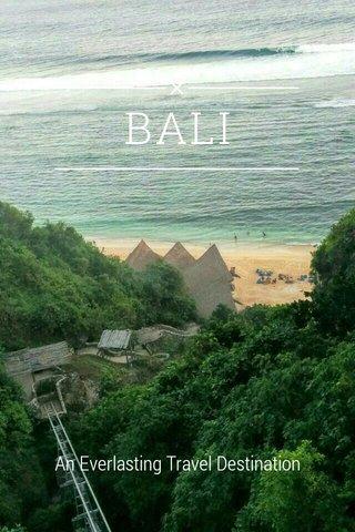 BALI An Everlasting Travel Destination