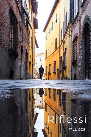 Riflessi #Lucca