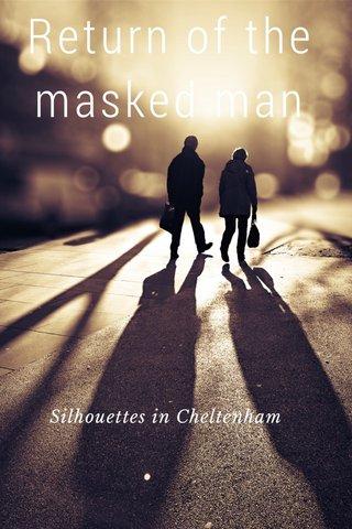 Return of the masked man Silhouettes in Cheltenham