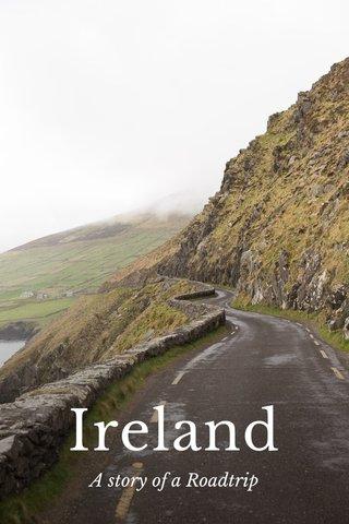 Ireland A story of a Roadtrip