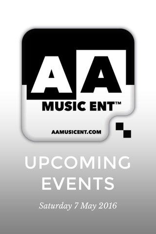 UPCOMING EVENTS Saturday 7 May 2016