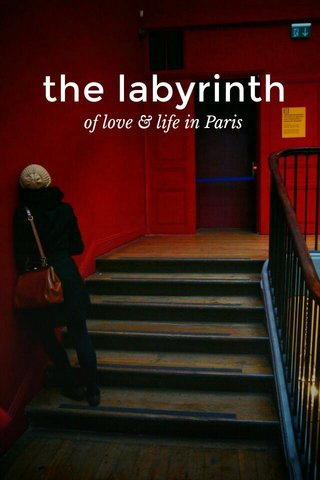 the labyrinth of love & life in Paris