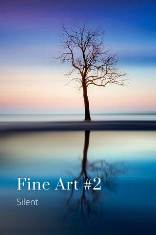 Fine Art #2 Silent