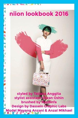 niion lookbook 2016 styled by Tatiana Anggita stylist assistant Shean Oshin brushed by Raydinfa Design by Dassein Graphic Labs Model Mayang Anzani & Anzal Mikhael