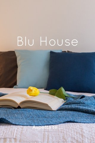 Blu House Aspetta te ...