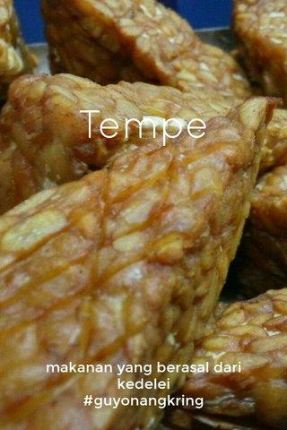 Tempe makanan yang berasal dari kedelei #guyonangkring