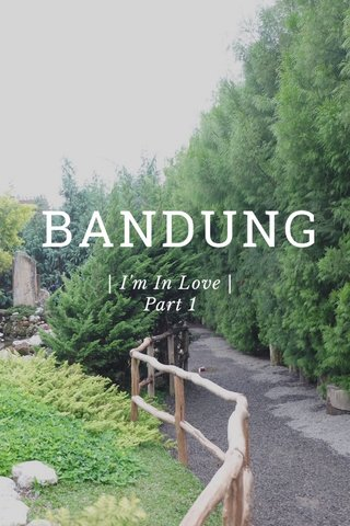 BANDUNG | I'm In Love | Part 1