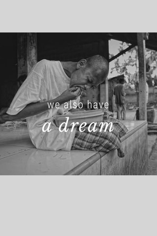 we also have a dream