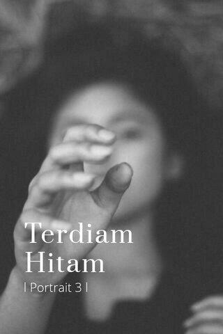 Terdiam Hitam l Portrait 3 l