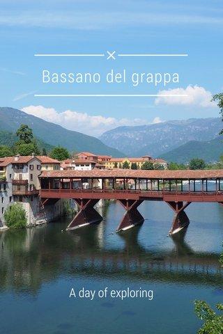 Bassano del grappa A day of exploring