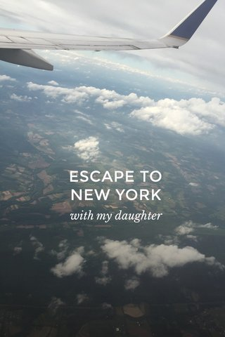 ESCAPE TO NEW YORK with my daughter