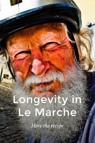 Longevity in Le Marche Here the recipe