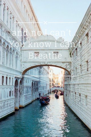 and no I can't... You know I can't Breathe Venedig