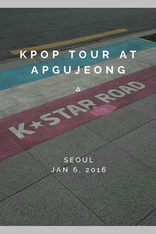 KPOP TOUR AT APGUJEONG SEOUL JAN 6, 2016