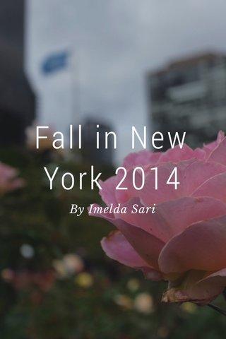 Fall in New York 2014 By Imelda Sari