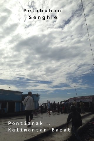 Pelabuhan Senghie Pontianak , Kalimantan Barat