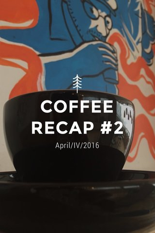 COFFEE RECAP #2 April/IV/2016