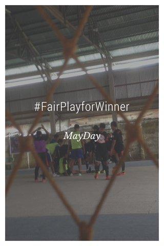 #FairPlayforWinner MayDay