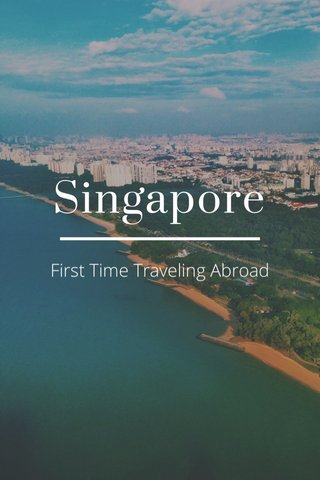Singapore First Time Traveling Abroad