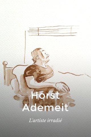 Horst Ademeit L'artiste irradié