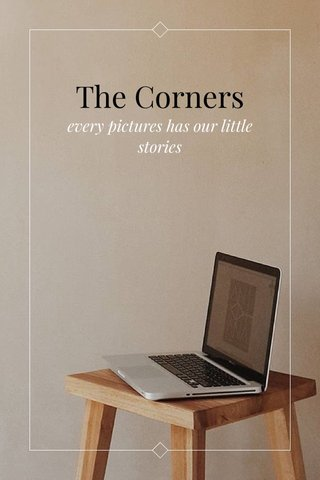 The Corners every pictures has our little stories