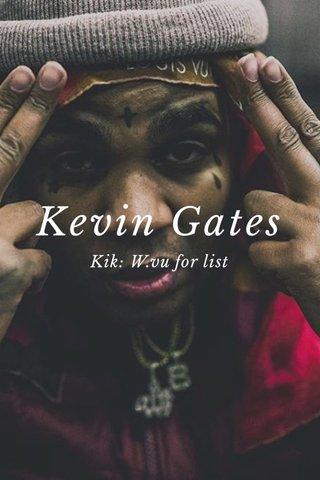 Kevin Gates Kik: W.vu for list