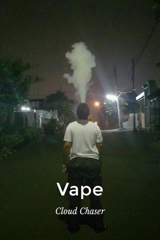 Vape Cloud Chaser