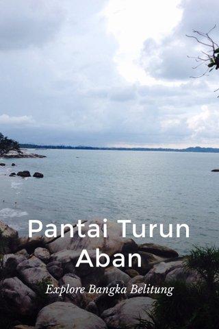 Pantai Turun Aban Explore Bangka Belitung