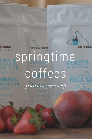 springtime coffees fruits in your cup