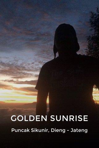 GOLDEN SUNRISE Puncak Sikunir, Dieng - Jateng