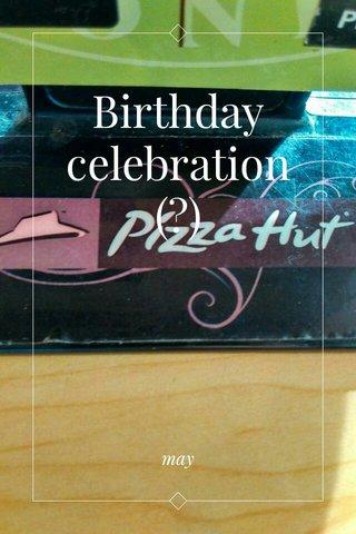 Birthday celebration (?) may