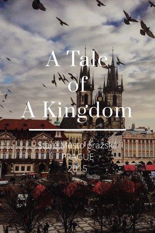 A Tale of A Kingdom Staré Město pražské PRAGUE 2015