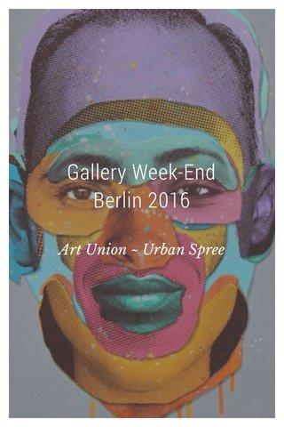 Gallery Week-End Berlin 2016 Art Union ~ Urban Spree