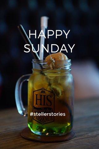 HAPPY SUNDAY #stellerstories