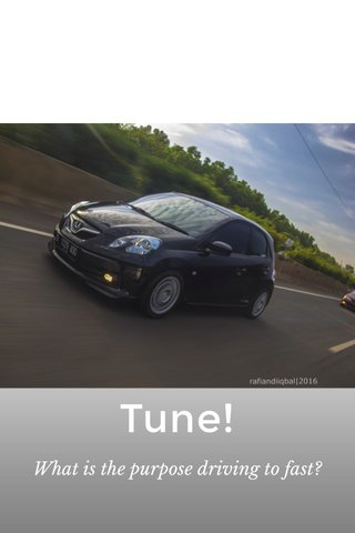 Tune! What is the purpose driving to fast?