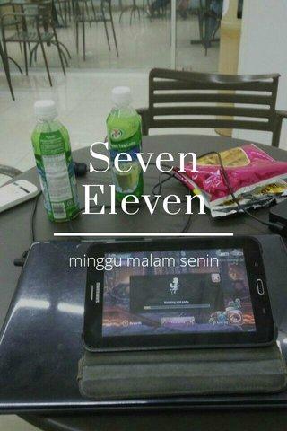 Seven Eleven minggu malam senin