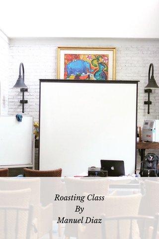 Roasting Class By Manuel Diaz