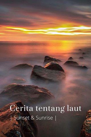 Cerita tentang laut | Sunset & Sunrise |