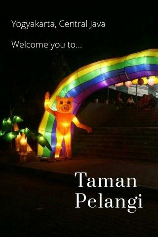 Taman Pelangi Yogyakarta, Central Java Welcome you to...