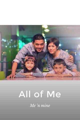 All of Me Me 'n mine