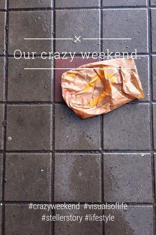 Our crazy weekend. #crazyweekend #visualsoflife #stellerstory #lifestyle